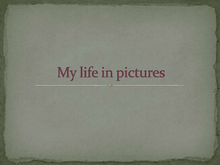 My life in pictures<br />