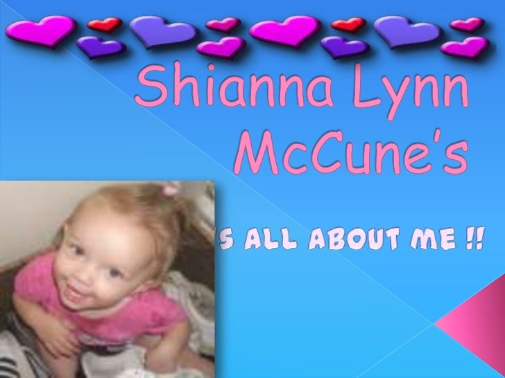 Shianna Lynn McCune's<br />                 It's all about me !!<br />