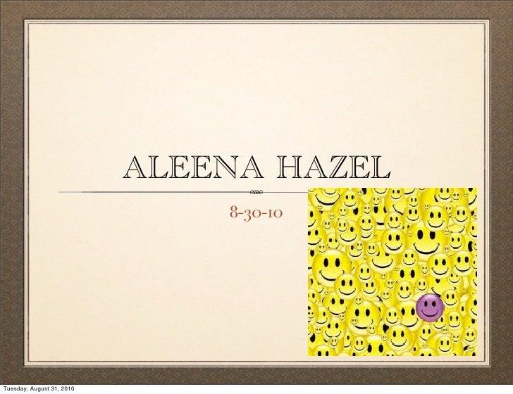 ALEENA HAZEL                                8-30-10     Tuesday, August 31, 2010