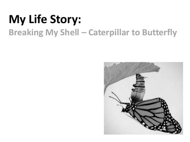 My Life Story: Breaking My Shell – Caterpillar to Butterfly