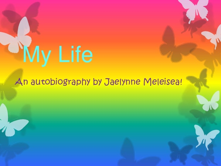 My LifeAn autobiography by Jaelynne Meleisea!