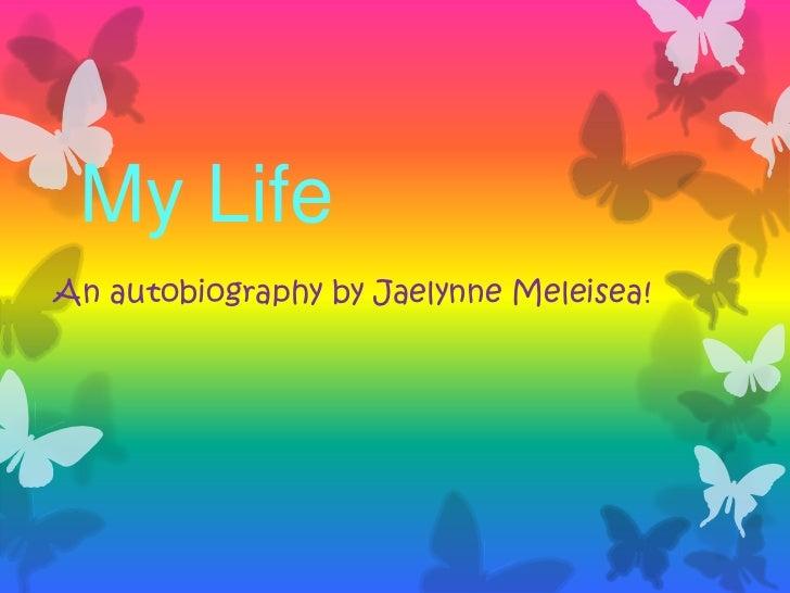 My LifeAn autobiography by Jaelynne Meleisea!
