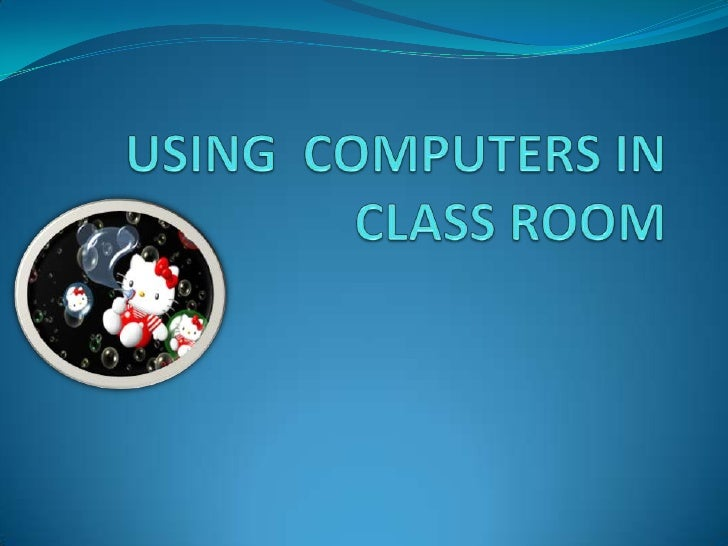 USING  COMPUTERS IN CLASS ROOM<br />