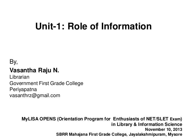 Unit-1: Role of Information  By, Vasantha Raju N. Librarian Government First Grade College Periyapatna vasanthrz@gmail.com...