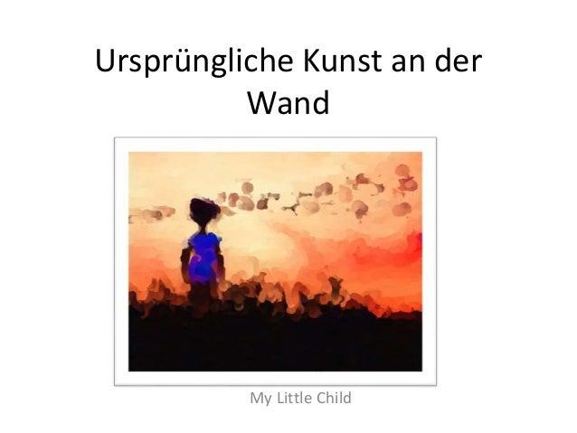 Ursprüngliche Kunst an der  Wand  My Little Child
