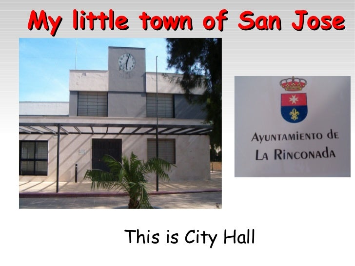My little town of San Jose  <ul>This is City Hall </ul>