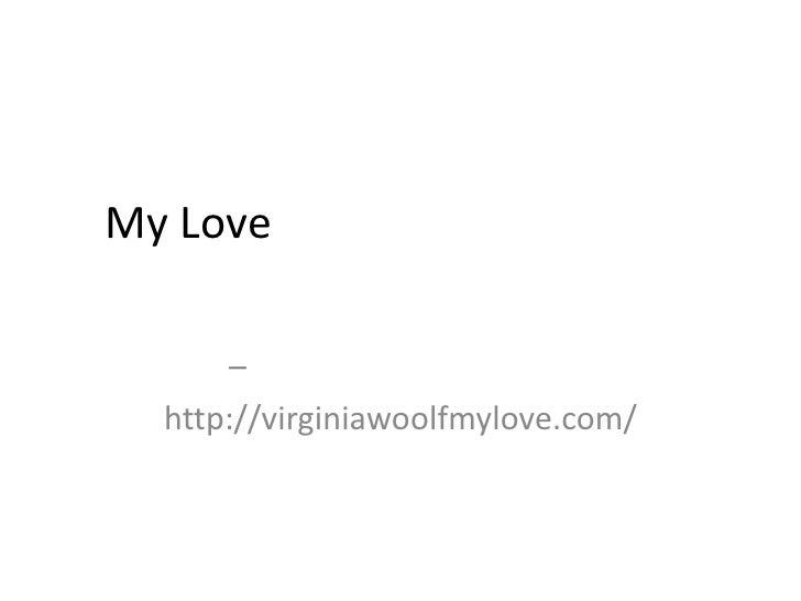 """מצגת תמונות מתוך השיר """"My Love""""מאת ריקי שחם<br />לתמונות ושירים נוספים – <br />http://virginiawoolfmylove.com/<br />"""