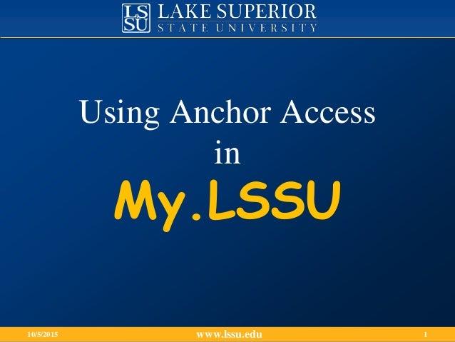 www.lssu.edu10/5/2015 1 My.LSSU Using Anchor Access in