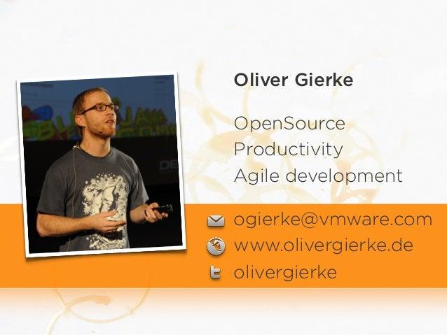 Oliver Gierke OpenSource Productivity Agile development ogierke@vmware.com www.olivergierke.de olivergierke