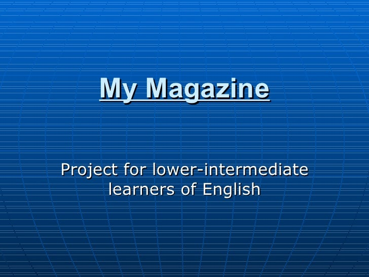 My Magazine Project for lower-intermediate learners of English