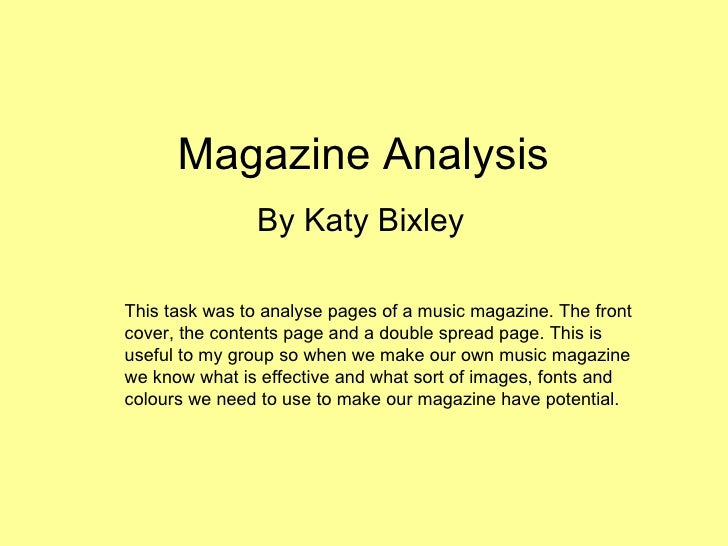 Magazine Analysis  By Katy Bixley This task was to analyse pages of a music magazine. The front cover, the contents page a...