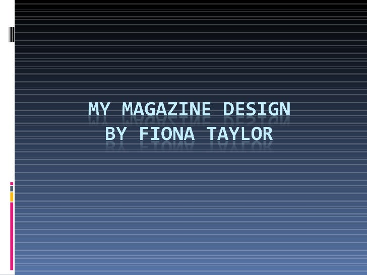 Draft 1 With this design that I have created for my magazine, I thought that this draft was the best with the use of eleme...