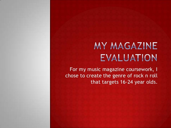 My magazine evaluation<br />For my music magazine coursework, I chose to create the genre of rock n roll that targets 16-2...