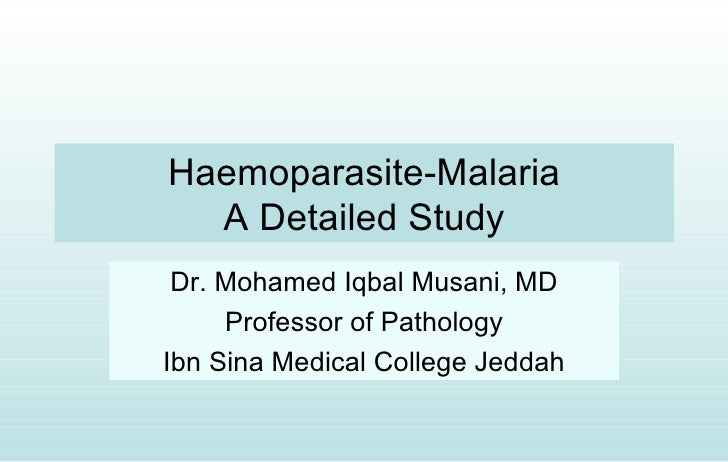 Haemoparasite-Malaria  A Detailed Study Dr. Mohamed Iqbal Musani, MD     Professor of PathologyIbn Sina Medical College Je...