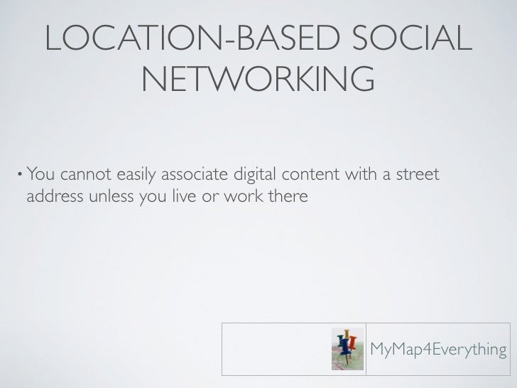 LOCATION-BASED SOCIAL        NETWORKING  • Youcannot easily associate digital content with a street  address unless you li...