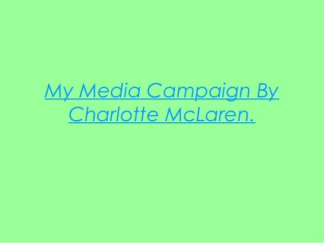 My Media Campaign By  Charlotte McLaren.