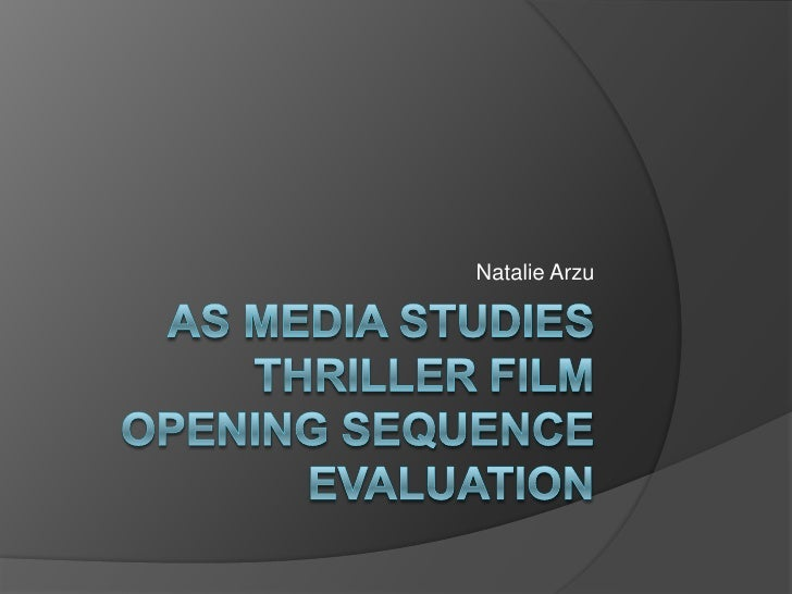 AS Media studiesthriller film opening sequenceevaluation<br />Natalie Arzu<br />
