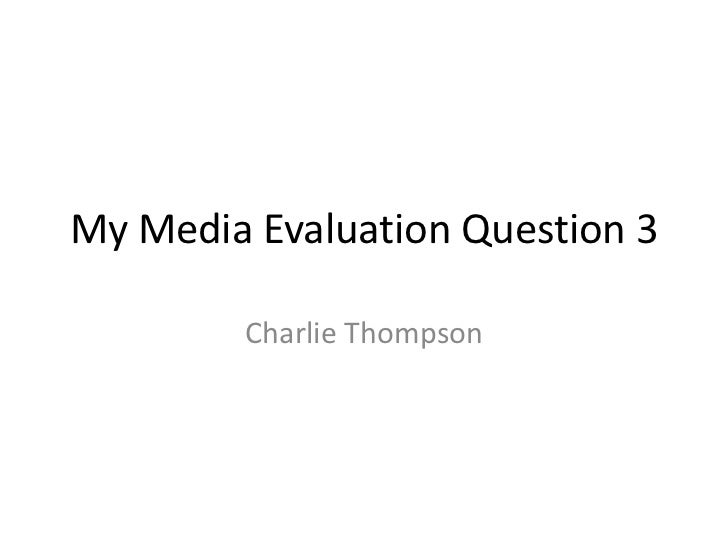 My Media Evaluation Question 3        Charlie Thompson
