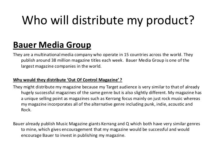 Who will distribute my product?Bauer Media GroupThey are a multinational media company who operate in 15 countries across ...