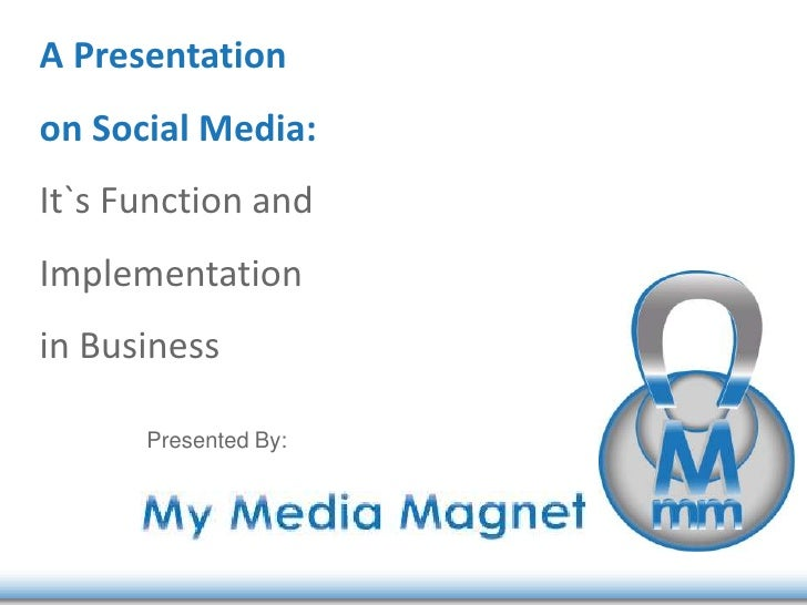 A Presentation on Social Media:<br />It`s Function and Implementation in Business<br />Presented By:<br />