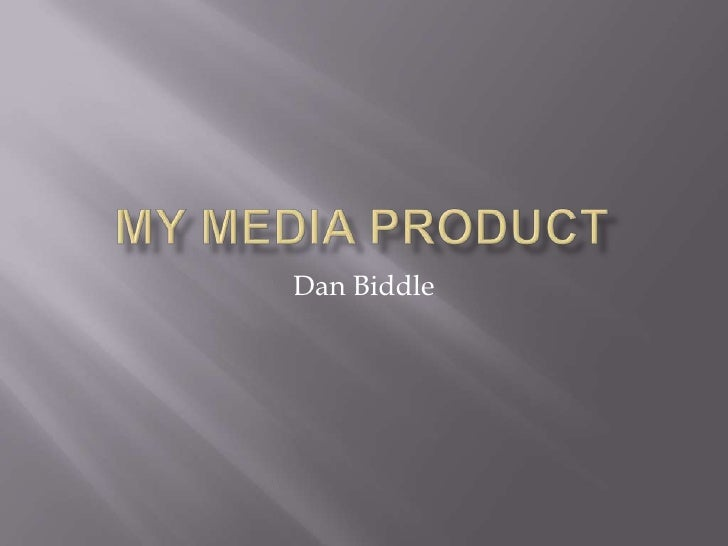 My media product<br />Dan Biddle<br />