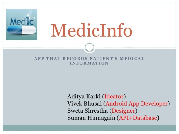 MedicInfoAPP THAT RECORDS PATIENT'S MEDICAL           INFORMATION          Aditya Karki (Ideator)          Vivek Bhusal (A...
