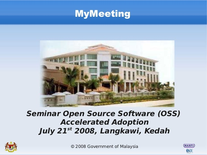 MyMeeting     Seminar Open Source Software (OSS)         Accelerated Adoption   July 21st 2008, Langkawi, Kedah          ©...