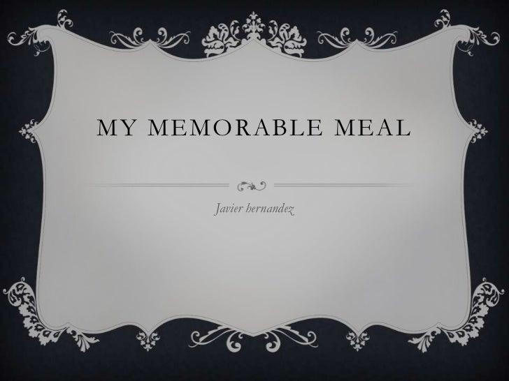 My memorable meal<br />Javier hernandez<br />