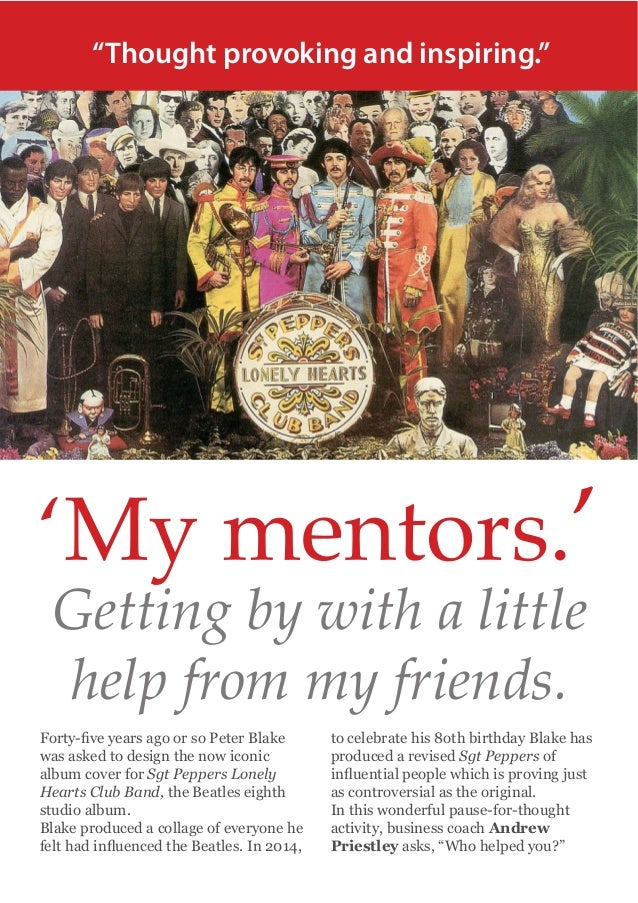 """""""Thought provoking and inspiring.""""  'My mentors.' Getting by with a little help from my friends. Sgt Peppers Sgt Peppers L..."""