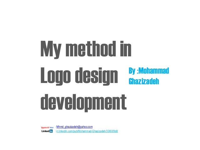 My method in By :Mohammad Logo design Ghazizadeh development : Mhmd_ghazizadeh@yahoo.com : ir.linkedin.com/pub/Mohammad-Gh...