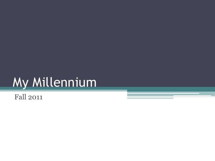 My MillenniumFall 2011