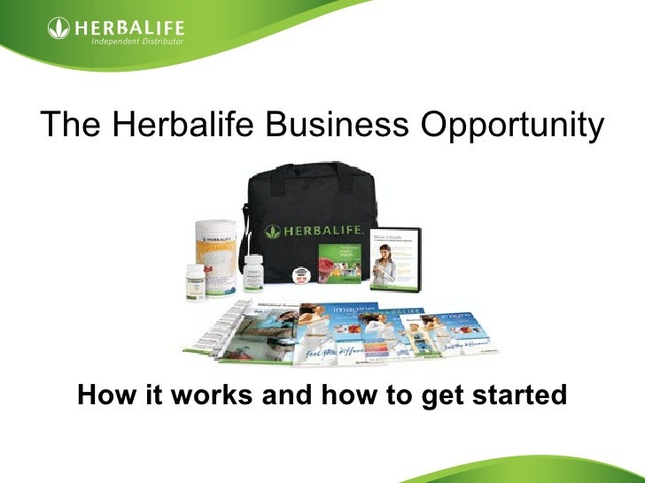 The Herbalife Business Opportunity <ul><li>How it works and how to get started </li></ul>