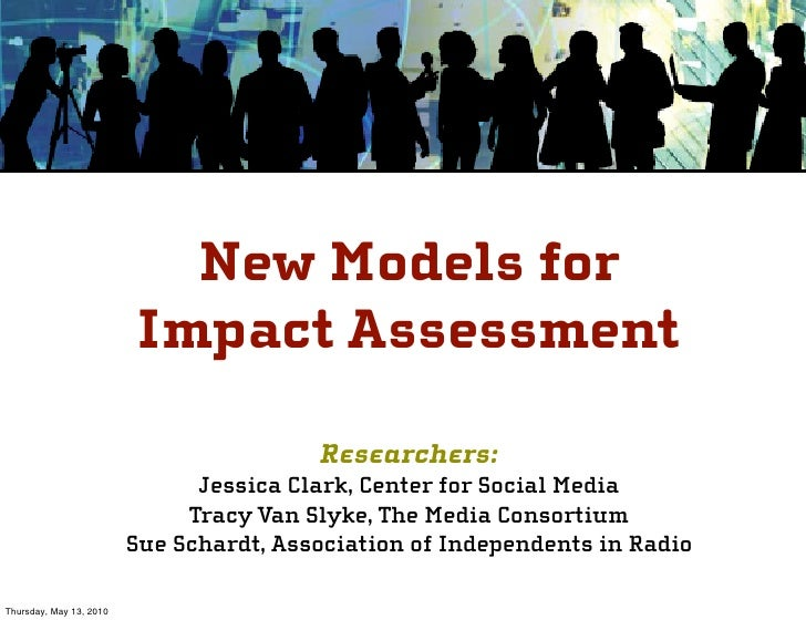 New Models for                         Impact Assessment                                          Researchers:            ...