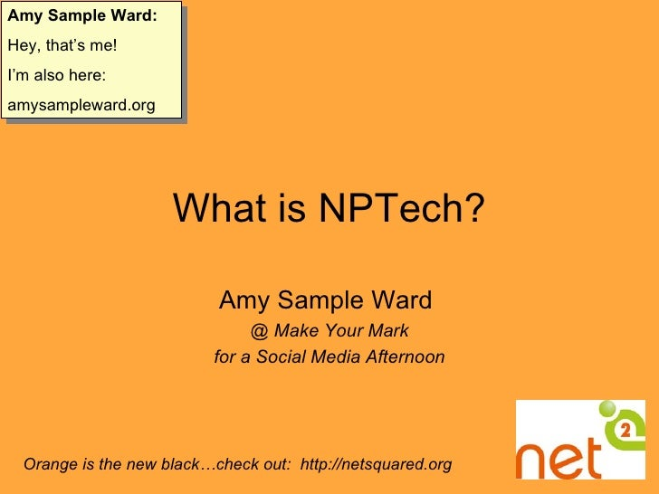 What is NPTech? Amy Sample Ward  @ Make Your Mark for a Social Media Afternoon Orange is the new black…check out:  http://...