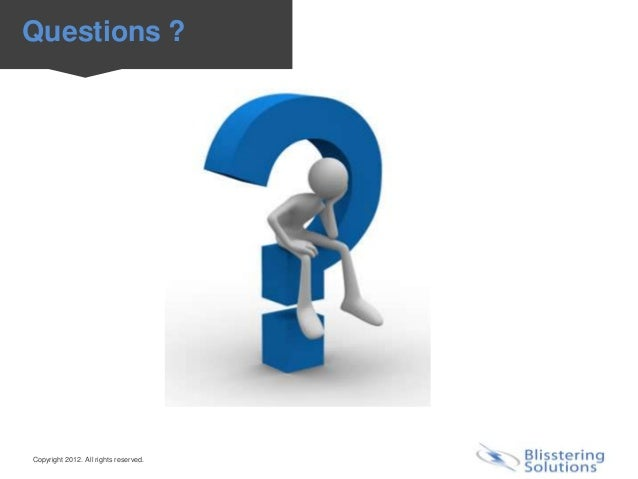Questions ?Copyright 2012. All rights reserved.