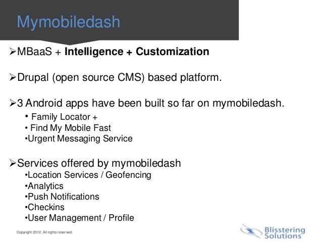 MymobiledashMBaaS + Intelligence + CustomizationDrupal (open source CMS) based platform.3 Android apps have been built ...