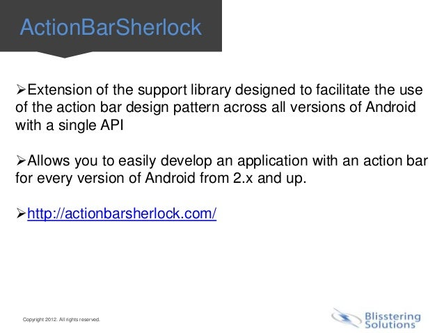 ActionBarSherlockExtension of the support library designed to facilitate the useof the action bar design pattern across a...