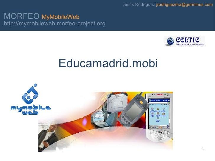 Jesús Rodríguez jrodriguezma@germinus.com  MORFEO MyMobileWeb http://mymobileweb.morfeo-project.org                       ...
