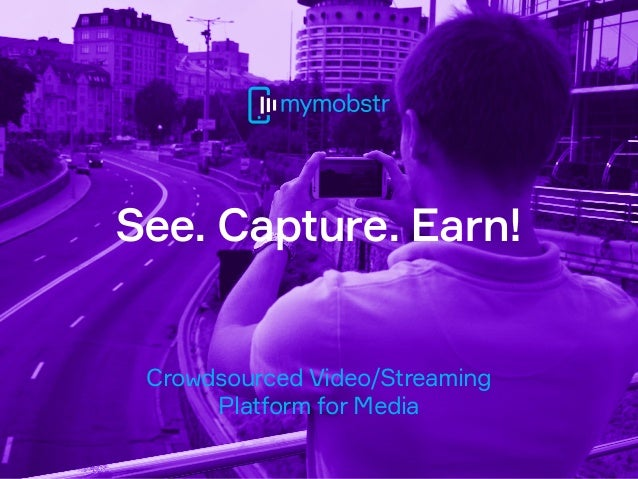 See. Capture. Earn! Crowdsourced Video/Streaming Platform for Media