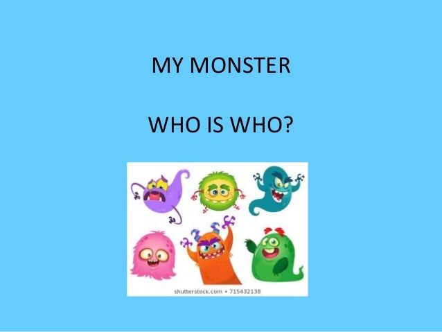 MY MONSTER WHO IS WHO?