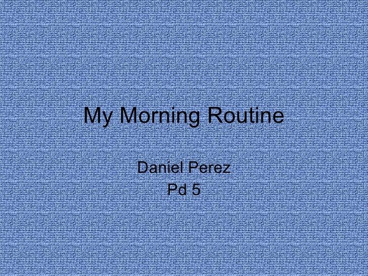 My Morning Routine Daniel Perez Pd 5