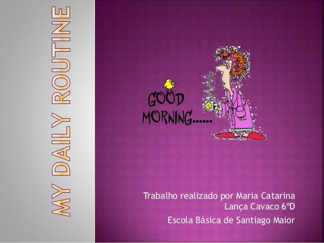 Trabalho realizado por Maria Catarina Lança Cavaco 6ºD Escola Básica de Santiago Maior