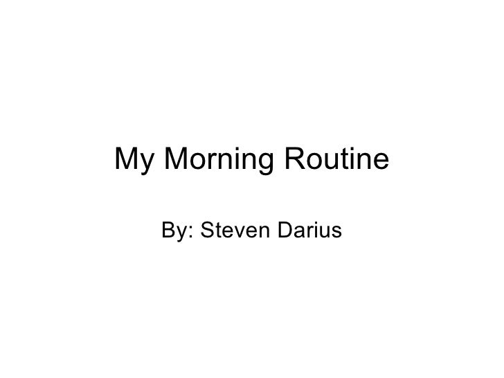 My Morning Routine By: Steven Darius