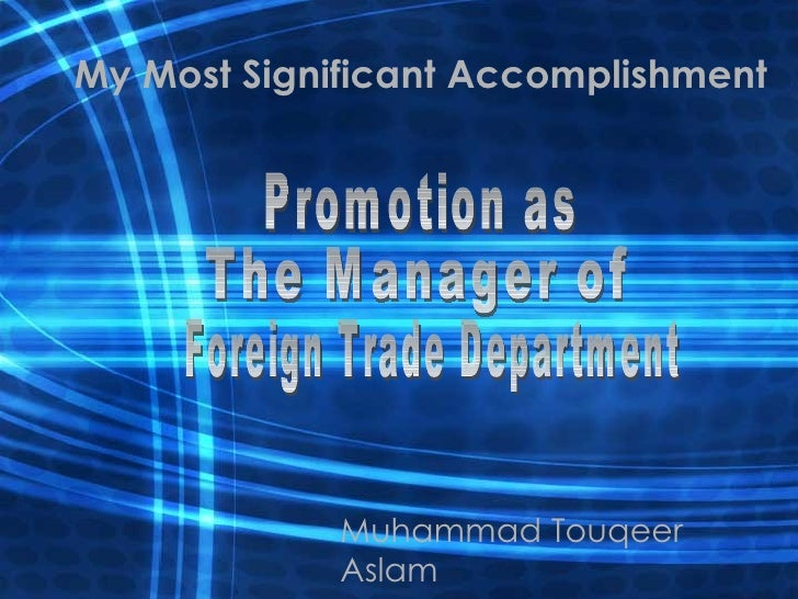 My Most Significant Accomplishment Muhammad Touqeer Aslam Promotion as The Manager of Foreign Trade Department
