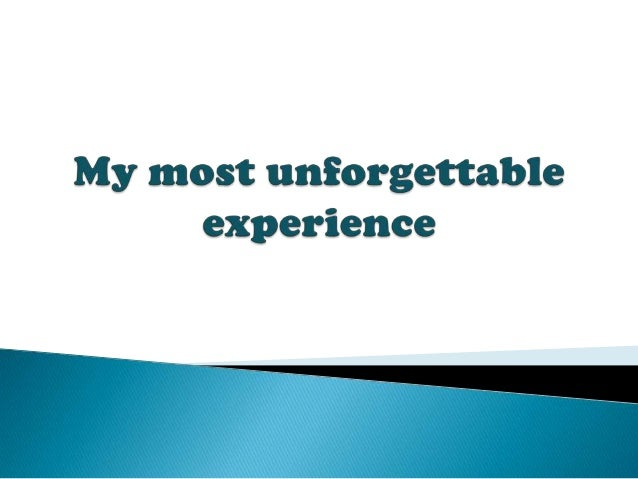 an unforgettable experience in my life Experience sentence examples he has a lot of experience in these matters this was my first real experience in college life, and a delightful experience it was.