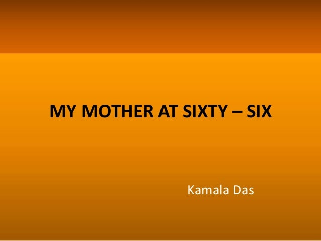 my mother at sixty six My mother at sixty -six chapter wise important questions class 12 english  extract based questions (4 marks) question1 read the extract.