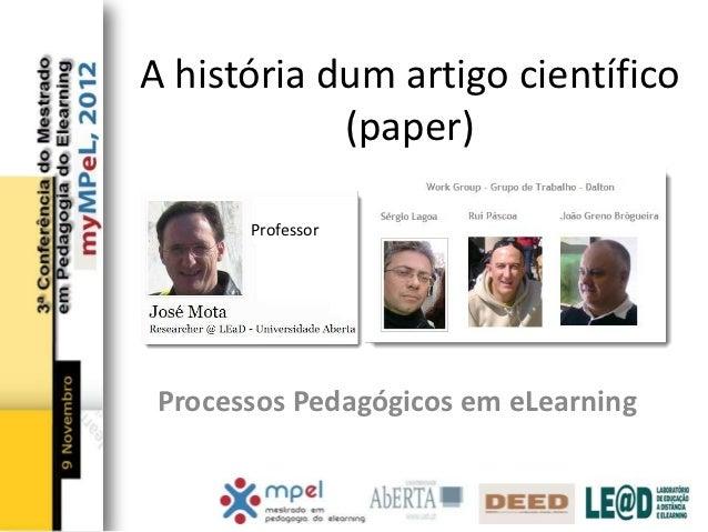 A história dum artigo científico            (paper)       Professor Processos Pedagógicos em eLearning