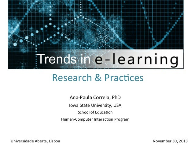 Trends in Research	   &	   Prac+ces	   	    Ana-­‐Paula	   Correia,	   PhD	    Iowa	   State	   University,	   USA	    Sch...