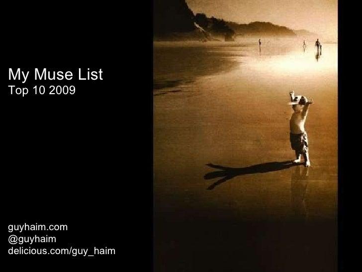 My Muse List  Top 10 2009 guyhaim.com  @guyhaim delicious . com / guy_haim