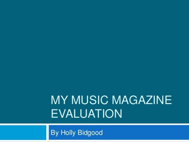 MY MUSIC MAGAZINE EVALUATION By Holly Bidgood
